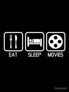 EAT-SLEEP-MOVIES. What else?
