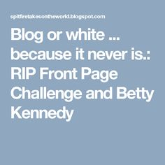 Blog or white ... because it never is.: RIP Front Page Challenge  and Betty Kennedy