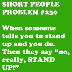 short people problem people seem to find this sooo amusing. Short People Quotes, Short Girl Quotes, Short People Problems, Short Girl Problems, Short Person, Short Jokes, Struggle Is Real, Thing 1, Kinds Of People