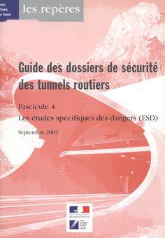 Guide des dossiers de sécurité des tunnels routiers Fascicule 4, les études spécifiques des dangers (ESD) / Centre d'études des tunnels (Francia) (2003)