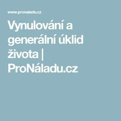 Vynulování a generální úklid života | ProNáladu.cz Mantra, Health, Salud, Health Care, Healthy