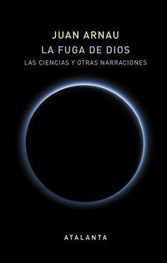 La fuga de Dios : las ciencias y otras narraciones / Juan Arnau