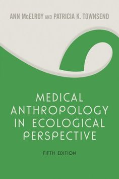 Medical Anthropology in Ecological Perspective: Fifth Edition by Ann McElroy