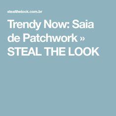 Trendy Now: Saia de Patchwork » STEAL THE LOOK