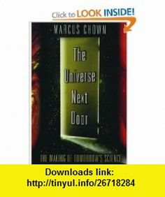 The Universe Next Door The Making of Tomorrows Science (9780195168846) Marcus Chown , ISBN-10: 0195168844  , ISBN-13: 978-0195168846 ,  , tutorials , pdf , ebook , torrent , downloads , rapidshare , filesonic , hotfile , megaupload , fileserve