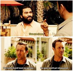 I love order. I like things in the right place. Because order is predictable. You get to make plans, know your future. Mess and anarchy are bad for business, bad for life. You… are like this, Commander.  # STEVE MCGARRETT # DANNY WILLIAMS # MCDANNO # 7.11