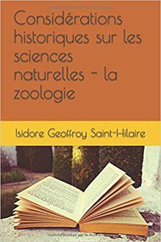 Amazon.fr - Considérations historiques sur les sciences naturelles - la zoologie - Isidore Geoffroy Saint-Hilaire - Livres