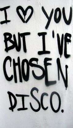 'I Love You, but I've Chosen Disco', graffiti, Street Art, Truth. Disco Party, Disco Disco, Disco Theme, Disco Night, The Words, Words Quotes, Me Quotes, Sayings, Motivational Quotes