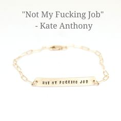 Not My Fucking Job Bracelet - Inspired by Kate Anthony of the Divorce Survival Guide - 14 kt gold vermeil