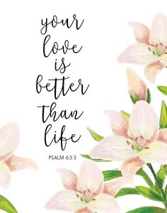 Your love is better than life - Psalm 63:3 | PinFive