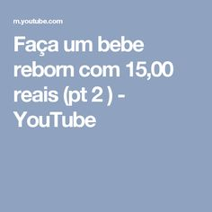 Faça um bebe reborn com 15,00 reais (pt 2 ) - YouTube