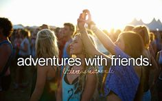 Adventures with friends.