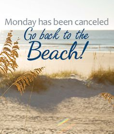 Monday has been canceled. Go back to the beach!