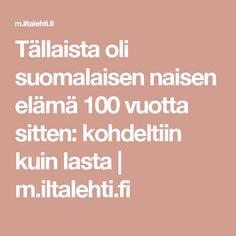 Tällaista oli suomalaisen naisen elämä 100 vuotta sitten: kohdeltiin kuin lasta | m.iltalehti.fi Lassi, Finland, Learning, Historia, Studying, Teaching, Education