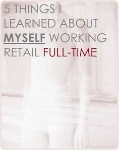 I've worked retail for almost three years now, and I learned a lot about myself., like managing stress. But mostly I learned how much I absolutely hate it.
