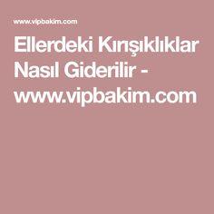 Ellerdeki Kırışıklıklar Nasıl Giderilir - www.vipbakim.com