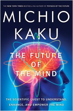 Published on Mar Dr. Michio Kaku returns to Big Think Studios to discuss his latest book, The Future of the Mind: The Scientific Quest to Understand, Enhance, and Empower the Mind. Here he explains the evolution of human intelligence. New Books, Books To Read, Brain Mapping, Theoretical Physics, Quantum Physics, Thing 1, New York Times, Book Lists, So Little Time