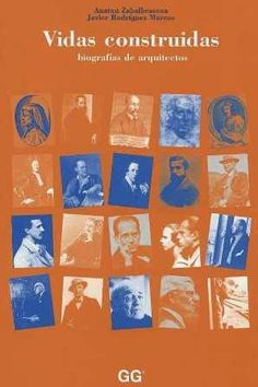 Vidas construidas : biografías de arquitectos / Anatxu Zabalbeascoa ; Javier Rodríguez Marcos. Gustavo Gili, Barcelona [etc.] : 1998. 247 p. : il. ISBN 8425216974 Arquitectura -- Biografías. Sbc Aprendizaje A-929 VID http://millennium.ehu.es/record=b1249483~S1*spi