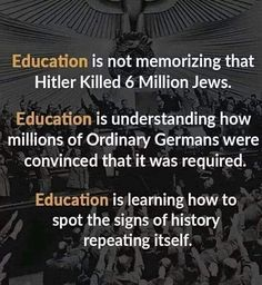 EDUCATION is not memorizing that Hitler killed 6 million Jews. EDUCATION is understanding how millions of Ordinary Germans were convinced that it was required. EDUCATION is learning how to spot the signs of history repeating itself. Quotable Quotes, Wisdom Quotes, Quotes To Live By, Me Quotes, Empathy Quotes, Snoopy Quotes, Great Quotes, Inspirational Quotes, Teaching History
