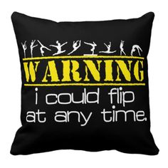 I Could Flip at Any Time -Gymnastics Pillow.  So cute!!