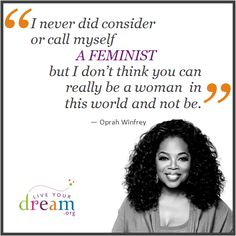 """I never did consider myself a feminist but I don't think you can really be a woman in this world and not be."" - Oprah Winfrey quote #strongwomen"