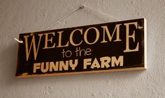 Funny Welcome Sign Welcome To The Funny Farm Wooden by NicheWood Funny Welcome Signs, Funny Signs, Funny Farm, The Funny, Custom Wooden Signs, Front Door Signs, Wood Signs, Things To Think About, Rustic