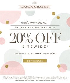 10 YEAR ANNIVERSARY SALE! SAVE 20% OFF SITEWIDE* THRU 10/19 WITH CODE 10YEARS! #laylagrayce