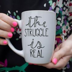 The Struggle is Real Mug // Hand Painted Coffee Mug // Quote Mug by glitterandbold on Etsy https://www.etsy.com/listing/233497885/the-struggle-is-real-mug-hand-painted