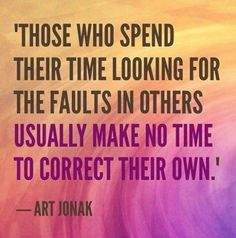 Correct your faults before you correct someone's faults.