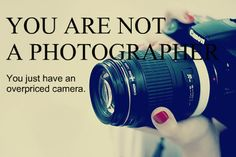 Oh so true! How many people shoot in auto mode? ME! I admit it freely that I am NOT a photographer!