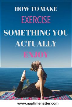How to make exercise something you actually enjoy (tips from a former exercise hater!)