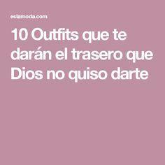 10 Outfits que te darán el trasero que Dios no quiso darte