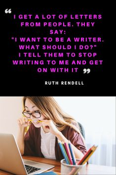 Don't think or talk about becoming a write - write Ruth Rendell, How To Become, How To Get, Write To Me, Latest Books, Authors, Thriller, Quotations, Psychology