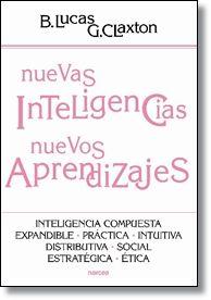 LUCAS, Bill; CLAXTON, Guy. Nuevas inteligencias, nuevos aprendizajes: inteligencia compuesta, expandible, práctica, intuïtiva, distributiva, social, estratégica, ética. Madrid: Narcea, 2013 (Educación hoy)