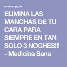 ELIMINA LAS MANCHAS DE TU CARA PARA SIEMPRE EN TAN SOLO 3 NOCHES!!! - Medicina Sana