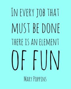 Click for more Disney Quotes! In every job that must be done there is an element of fun - Mary Poppins quote disney inspiration motivation | quotes about work