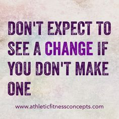 Don't expect to see a change if you don't make one. What's the change you're wanting to make?