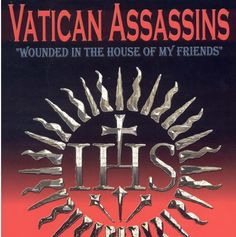 """Vatican Assassins: """"Wounded In The House Of My Friends"""" edition) By: Eric Jon Phelps Prayers For America, Society Of Jesus, The Inquisition, Catholic Priest, Irish Celtic, The Secret History, New World Order, Vatican"""