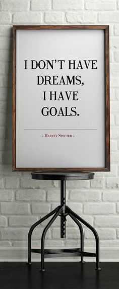 I don't have dreams, I have goals. Get this awesome Harvey Specter quote for your wall. Instant digital download. Suits Poster, Printable Poster, Motivational Poster, Inspirational Poster, Wall Art, Home Decor, Suits TV Show #ad #idonthavedreamsihavegoals #harveyspectequote #suitsquote