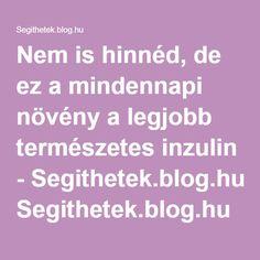Nem is hinnéd, de ez a mindennapi növény a legjobb természetes inzulin - Segithetek.blog.hu