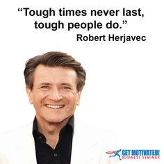 Tough times never last; tough people do #robertherjavec #sharktank #wednesdaywisdom #getmotivated #leadership #success #motivation #inspiration #entrepreneur #entrepreneurship #getmotivatedseminars