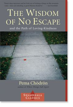The Wisdom of No Escape: And the Path of Loving-Kindness by Pema Chodron