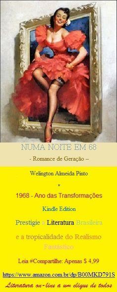 NUMA NOITE EM 68 Lançamento on-line da Kindle Edition São 34 capítulos - cada um com sua vida – que se intercalam no fim para despontar 1968 como o Ano das Transformações, principalmente, para as mulheres na conquista de novos espaços sociais nos quatro cantos do mundo.  A Editora Amazon disponibiliza um trecho da obra aos leitores. Entre e curta a tropicalidade do realismo fantástico de literatura brasileira contemporânea: http://www.amazon.com/dp/B00MKD791S