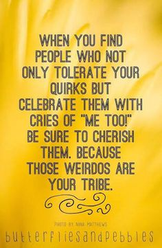 those weirdos are your tribe - Google Search