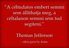 Legyen célod! Thomas Jefferson, Hungary, Things To Think About, Life Quotes, Vans, Bullet Journal, Wisdom, Touch, Motivation