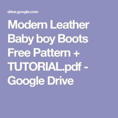Modern Leather Baby boy Boots Free Pattern + TUTORIAL.pdf - Google Drive