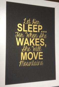 Gold Nursery quote print Let Her Sleep... For When She Wakes, She Will Move Mountains. 8x10 on A4
