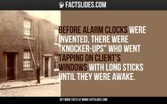 """Before alarm clocks were invented, there were """"knocker-ups"""" who went tapping on client's windows with long sticks until they were awake."""