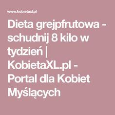 Dieta grejpfrutowa - schudnij 8 kilo w tydzień | KobietaXL.pl - Portal dla Kobiet Myślących Health, Art, Salud, Health Care, Kunst, Healthy, Art Education, Artworks