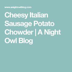 Cheesy Italian Sausage Potato Chowder | A Night Owl Blog